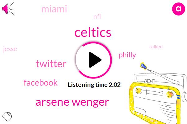 Celtics,Arsene Wenger,Twitter,Facebook,Philly,Miami,NFL,Jesse