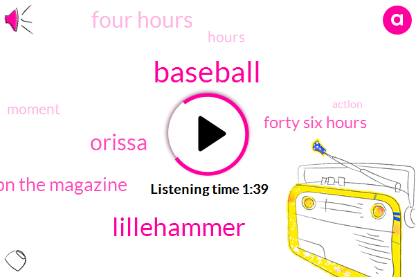 Baseball,Lillehammer,Orissa,Espn The Magazine,Forty Six Hours,Four Hours