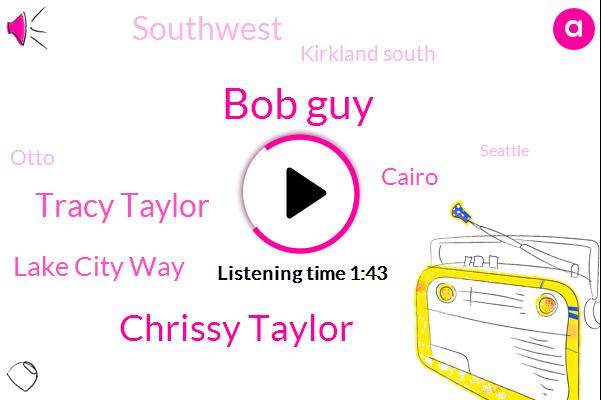 Bob Guy,Chrissy Taylor,Tracy Taylor,Lake City Way,Cairo,Southwest,Kirkland South,Otto,Seattle,Elaine,Newcastle,Willis,Washington
