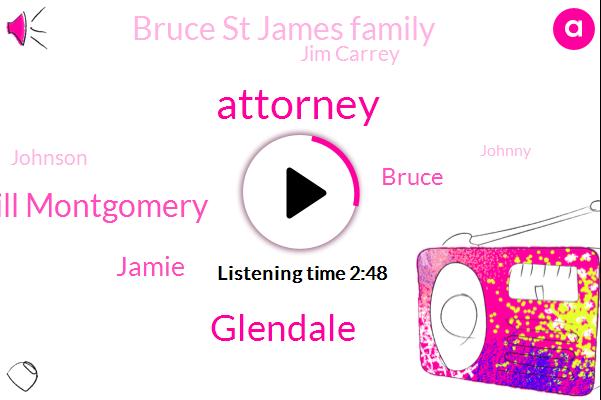 Attorney,Glendale,Bill Montgomery,Jamie,Bruce,Bruce St James Family,Jim Carrey,Johnson,Johnny,ABC