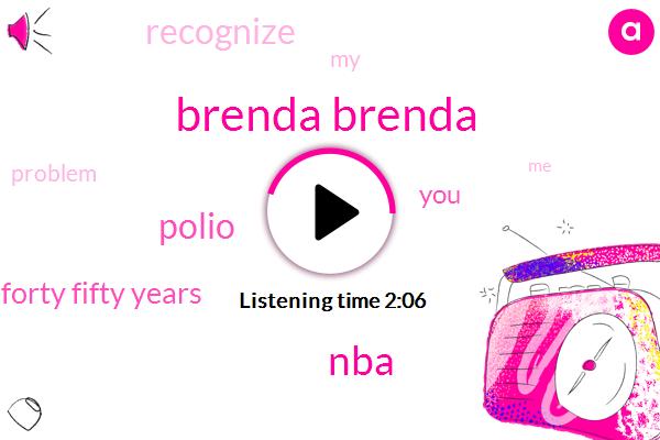 Brenda Brenda,NBA,Polio,Forty Fifty Years