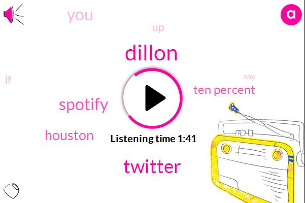 Dillon,Twitter,Spotify,Houston,Ten Percent