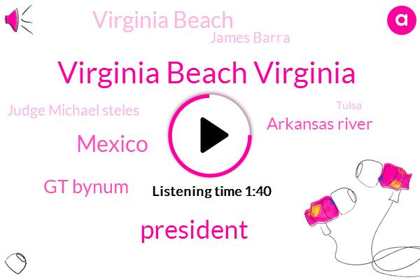 Virginia Beach Virginia,President Trump,Mexico,Gt Bynum,Arkansas River,Virginia Beach,James Barra,Judge Michael Steles,Tulsa,Missouri,Oklahoma,Saint Louis,Canada,Twenty Five Percent,Five Percent