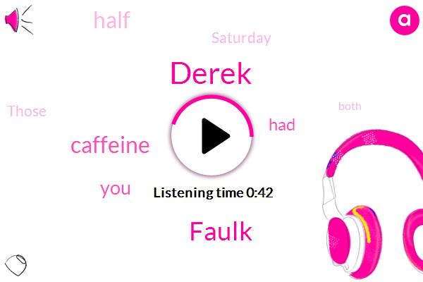 Derek,Faulk,Caffeine,Three Hours