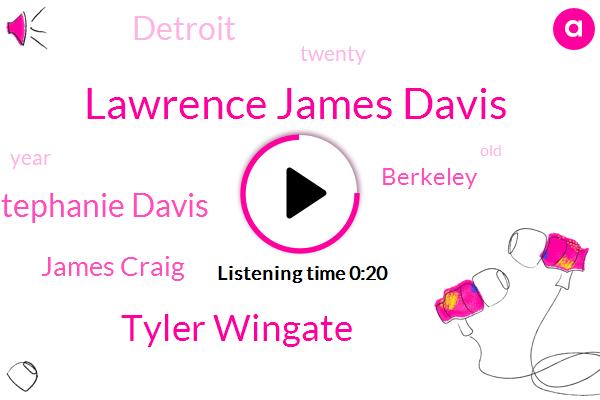 Lawrence James Davis,Tyler Wingate,Berkeley,Stephanie Davis,Detroit,James Craig,Twenty Four Year