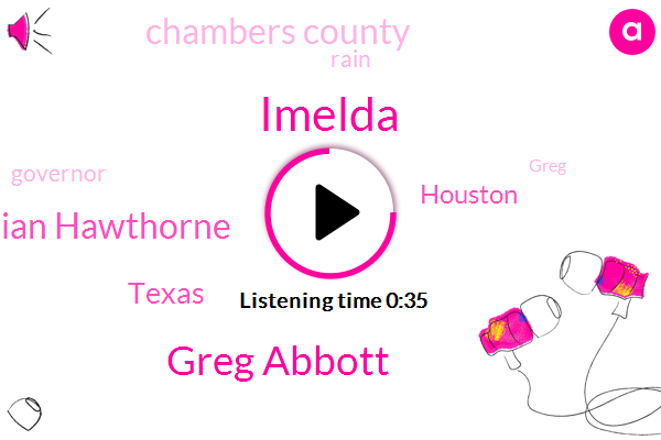 Greg Abbott,Brian Hawthorne,Texas,Imelda,Houston,Chambers County,Fifteen Eighteen Inches,Forty Inches,Six Inches