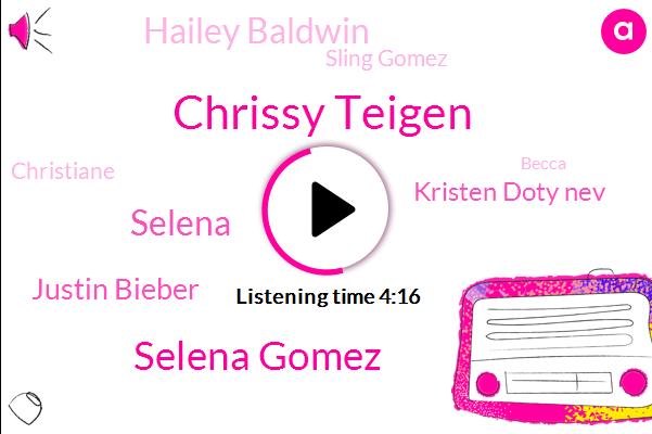 Chrissy Teigen,Selena Gomez,Selena,Justin Bieber,Kristen Doty Nev,Depression,Hailey Baldwin,Sling Gomez,Christiane,Hooghly,Becca,Justin Beaver,Zayed,Hayley,Helen,Haley
