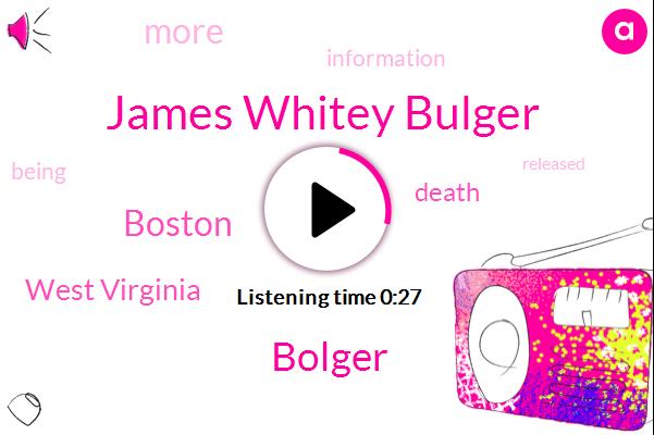 James Whitey Bulger,West Virginia,Bolger,Boston,Eighty Nine Year