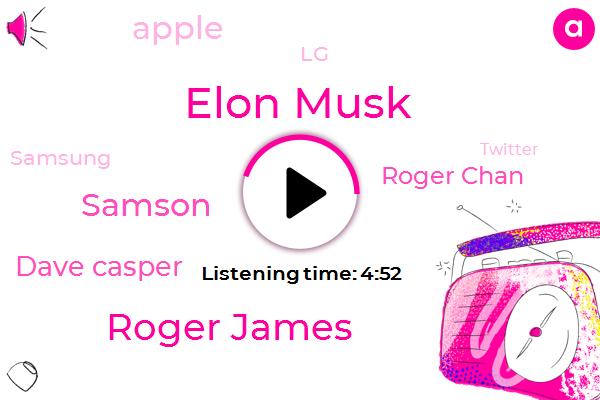 Elon Musk,Roger James,Apple,LG,Samsung,Official,Samson,Twitter,Lighting One,Tesla,CNN,Dave Casper,HBO,Roger Chan