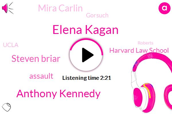 Elena Kagan,Anthony Kennedy,Steven Briar,Assault,Harvard Law School,Mira Carlin,Gorsuch,Ucla,Roberts,Kavanagh,Soda,Congress,Scully