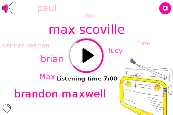 Max Scoville,Polio,Brandon Maxwell,Brian,MAX,Lucy,Israel,Paul,Twitter,MO,Kenner Batman,Parnell,China,Chris