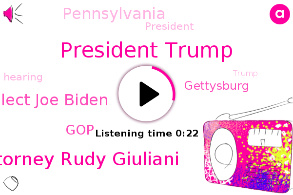 President Trump,Attorney Rudy Giuliani,Gettysburg,President Elect Joe Biden,Pennsylvania,GOP