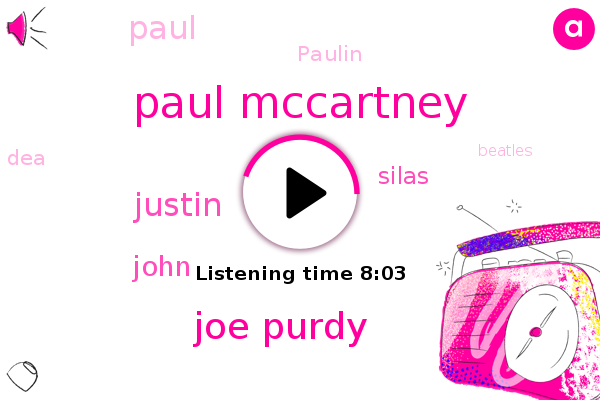 DEA,Paul Mccartney,Beatles,Joe Purdy,Justin,John,Silas,Paul,Paulin