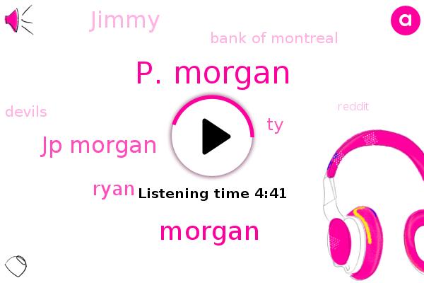 P. Morgan,Bank Of Montreal,Devils,Morgan,Reddit,Taiwan,Jp Morgan,Ryan,TY,AMC,United States,Raiders,Jimmy