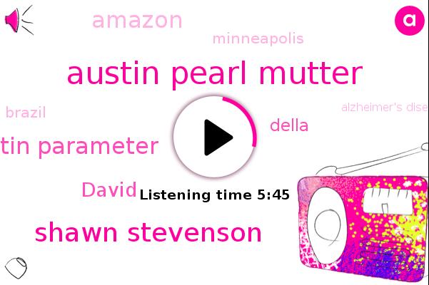 Austin Pearl Mutter,Shawn Stevenson,Austin Parameter,Alzheimer's Disease,David,Minneapolis,Chronic Inflammation,Heart Disease,Inflammation Inflammation,Della,New York Times,Brazil,Amazon
