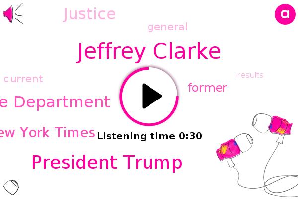 Justice Department,Jeffrey Clarke,President Trump,New York Times