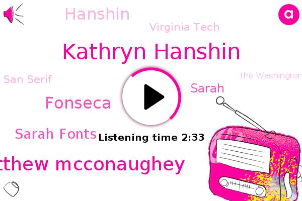 Kathryn Hanshin,Hanshin,Matthew Mcconaughey,Virginia Tech,San Serif,Fonseca,Sarah Fonts,Sarah,The Washington Post,New York Times