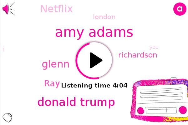 Amy Adams,Donald Trump,Glenn,RAY,Netflix,Richardson,London
