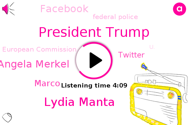 U.,President Trump,Lydia Manta,Germany,Angela Merkel,Silicon Valley,Marco,France,Twitter,Facebook,Federal Police,Capitol Hill,UK,Europe,United States,European Commission