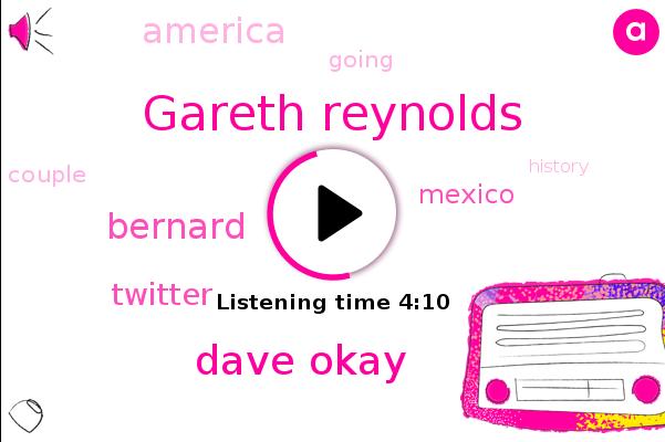 Gareth Reynolds,Mexico,Twitter,Dave Okay,America,Bernard,Dave