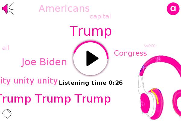 Unity Unity Unity,Trump Trump Trump,Donald Trump,Congress,Joe Biden
