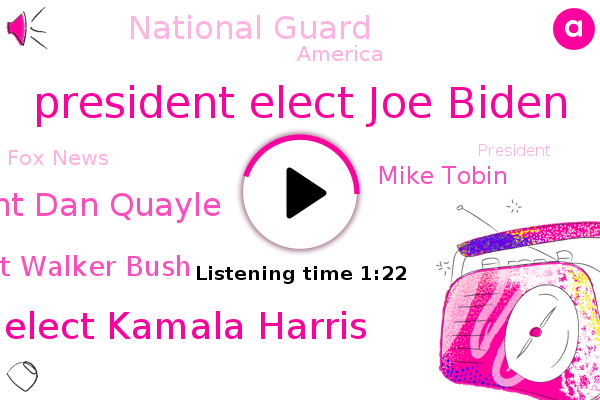President Elect Joe Biden,Vice President Elect Kamala Harris,Vice President Dan Quayle,President George Herbert Walker Bush,National Guard,Fox News,Mike Tobin,America