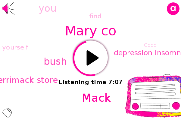 Merrimack Store,Mary Co,Mack,Depression Insomnia,Bush