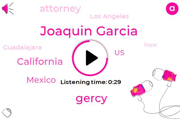 California,Joaquin Garcia,Los Angeles,Rape,Mexico,Guadalajara,United States,Gercy,Attorney,Twenty Five Million Dollars,Twenty Four Year