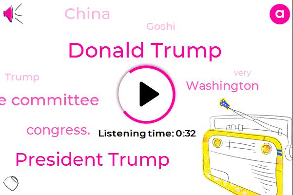 Donald Trump,President Trump,Senate Intelligence Committee,Washington,China,Goshi,Congress.,Two Hundred Billion Dollars