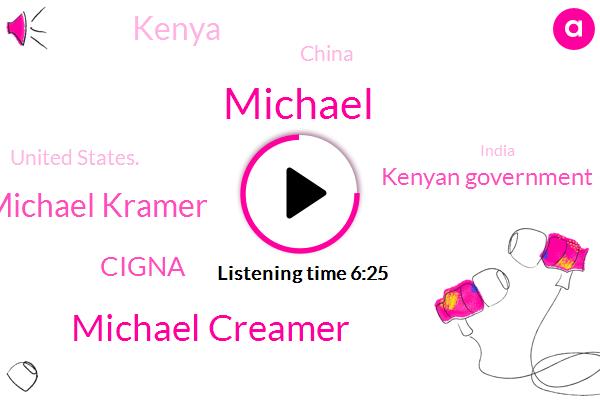 Michael,Michael Creamer,Nobel Prize,Cigna,Michael Kramer,Kenya,China,Kenyan Government,United States.,India,One Quarter