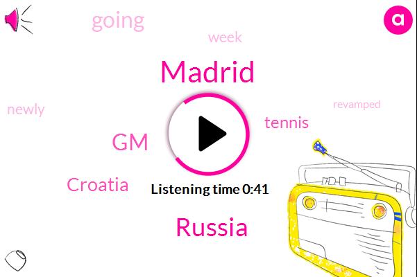 Tennis,Madrid,Russia,GM,Croatia,One Week