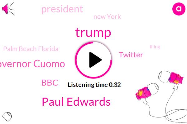 BBC,Paul Edwards,President Trump,Donald Trump,Twitter,New York,Palm Beach Florida,Governor Cuomo