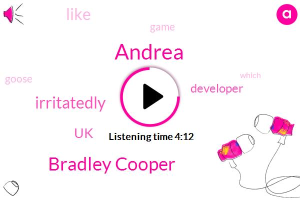 Andrea,UK,Developer,Bradley Cooper,Irritatedly
