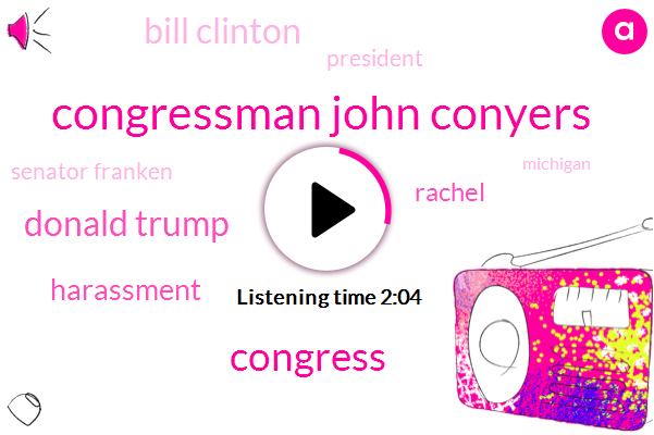 Congressman John Conyers,Congress,Donald Trump,Harassment,Rachel,Bill Clinton,President Trump,Senator Franken,Michigan,Wrongful Dismissal,Buzzfeed
