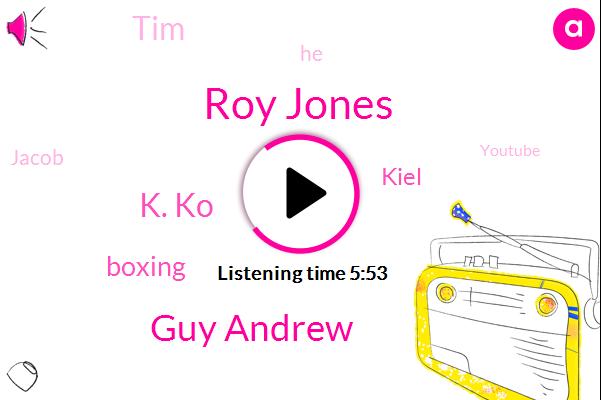 Roy Jones,Guy Andrew,K. Ko,Boxing,Kiel,TIM,Jacob,Youtube,Deontay,Alabama,Dante,Bengals,Norris,HBO,Leonardo,Floyd,Waylon Wayland,Brian,Andrew Murphy