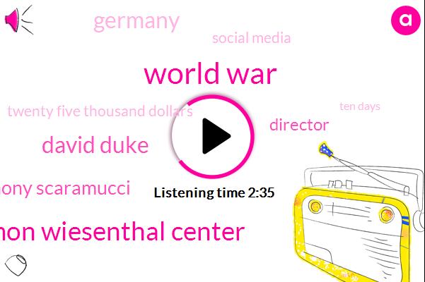 World War,Simon Wiesenthal Center,David Duke,Anthony Scaramucci,Director,Germany,Social Media,Twenty Five Thousand Dollars,Ten Days