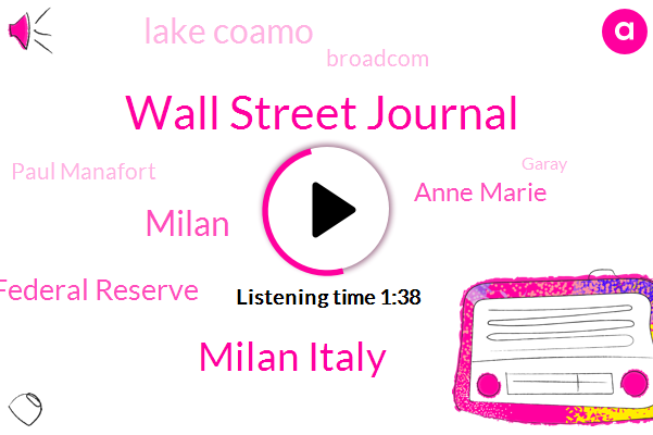 Wall Street Journal,Milan Italy,Milan,Federal Reserve,Anne Marie,Lake Coamo,Broadcom,Paul Manafort,Garay,Washington Dc,Donald Trump,Virginia,Chairman,European Union,UK,United States,Britain