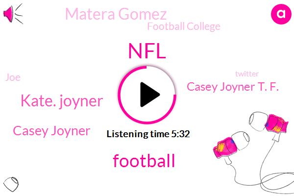 Football,Kate. Joyner,NFL,Casey Joyner,Casey Joyner T. F.,Matera Gomez,Football College,JOE,Twitter,S. Casey,Soccer,Dr Z