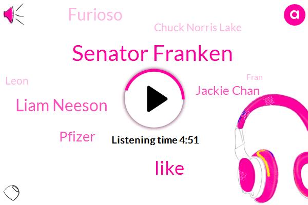 Senator Franken,Liam Neeson,Pfizer,Jackie Chan,Furioso,Chuck Norris Lake,Leon,Fran,Bruce,LEE