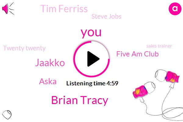 Brian Tracy,Jaakko,Aska,Five Am Club,Tim Ferriss,Steve Jobs,Twenty Twenty,Sales Trainer,Robin Sure Mccall
