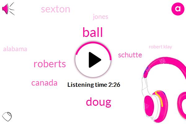 Ball,Doug,Roberts,Canada,Schutte,Sexton,Jones,Alabama,Robert Klay,Tony,Scott,Taliban,Seventy One Percent,Three Yards