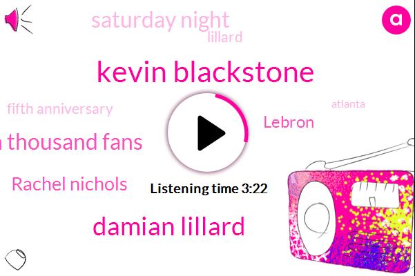 Five,Kevin Blackstone,Damian Lillard,Eighteen Thousand Fans,Rachel Nichols,Lebron,Saturday Night,Lillard,Fifth Anniversary,Atlanta,Kelshaw,Six Million Fans,Three Point,This Year,Sarahspain,One Day,China,ONE,One Thing,NBA