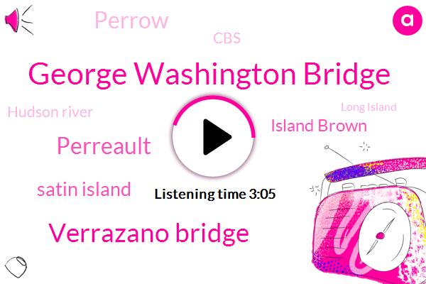 George Washington Bridge,Verrazano Bridge,Perreault,Satin Island,Island Brown,Perrow,CBS,Hudson River,Long Island,Bob White,Brooklyn,Chris Caparo,Freeport Wcbs,Calverton,Deegan,Manhattan,Frank,Holland,Lincoln