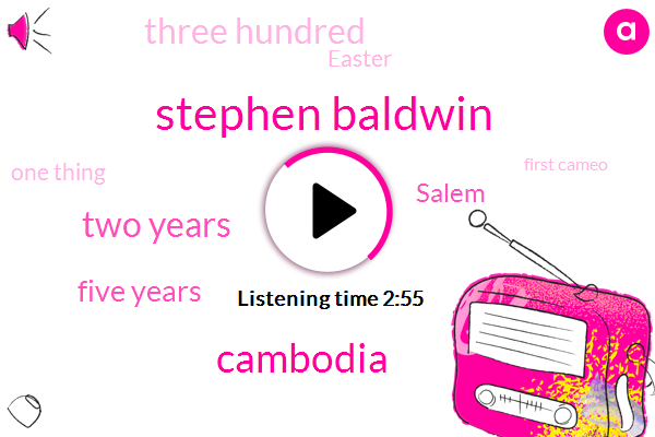 Eric,Stephen Baldwin,Cambodia,Two Years,Five Years,Salem,Three Hundred,ONE,Easter,One Thing,First Cameo,New York,Couple Of Years Ago,Two Thousand Fourteen,DO,Christian