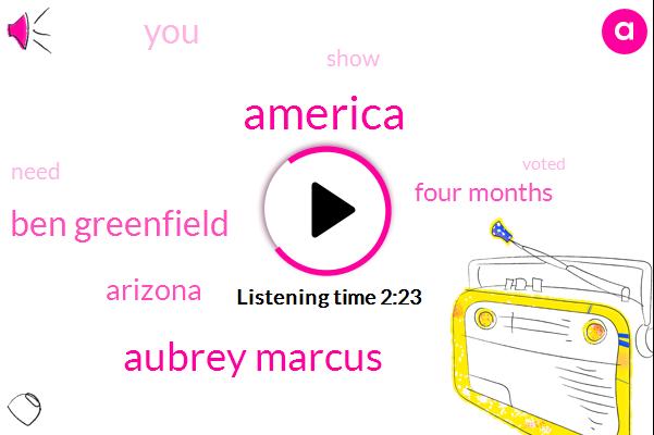 America,Aubrey Marcus,Ben Greenfield,Arizona,Four Months