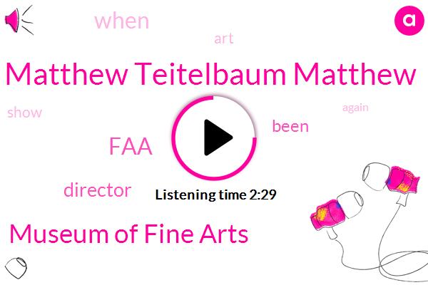Matthew Teitelbaum Matthew,Museum Of Fine Arts,FAA,Boston,Director