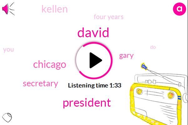David,President Trump,Chicago,Secretary,Gary,Kellen,Four Years