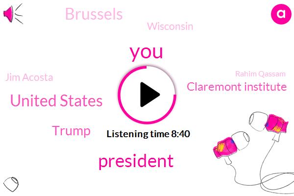 President Trump,United States,Donald Trump,Claremont Institute,Brussels,Wisconsin,Jim Acosta,Rahim Qassam,Middle East,BOB,Qassam,Hugh Hewitt,EU,Google,France,UK,Raheem,England,Foxconn,Hamid Hamilton