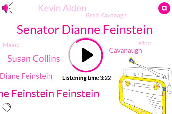 Senator Dianne Feinstein,Dianne Feinstein Feinstein,Susan Collins,Diane Feinstein,Cavanaugh,Kevin Alden,Brad Kavanagh,Maine,Bribery,Volkswagen,Jeff Fager,China,Grassley,Weinstein,Mary,CBS,Million Dollars,Twenty Years