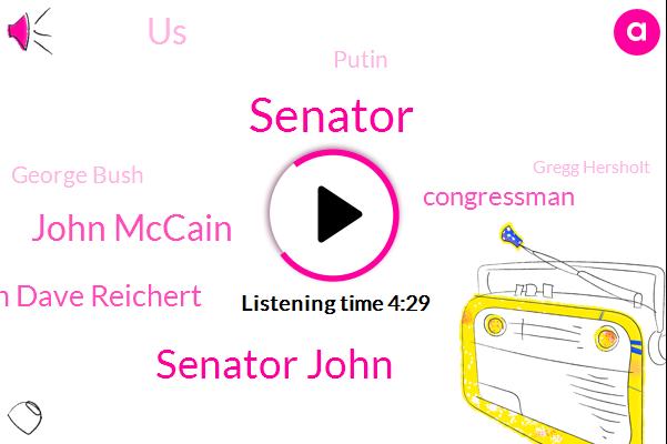 Senator John,John Mccain,Congressman Dave Reichert,Senator,Congressman,Komo,United States,Putin,George Bush,Gregg Hersholt,Brain Cancer,Arizona,Washington,Europe,Lindsey Graham,Congress,Senate,Seattle,Republicans